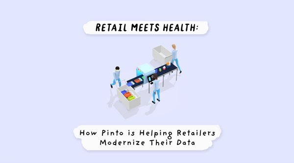 Retail Data Health: How Pinto is Helping Retailers Modernize Their Data