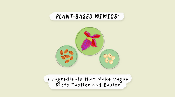 Plant-Based Mimics: 7 Ingredients that Make Vegan Diets Tastier and Easier