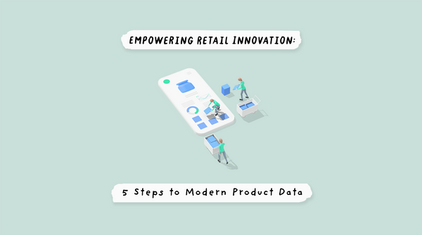 Empowering Retail Innovation: 5 Steps to Modern Product Data