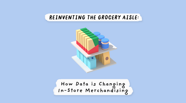 Reinventing the Grocery Aisle: How Data is Changing In-Store Merchandising